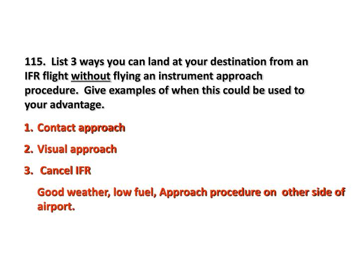 115.  List 3 ways you can land at your destination from an IFR flight