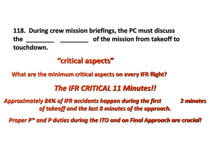 118.  During crew mission briefings, the PC must discuss the  ________    ________   of the mission from takeoff to touchdown.