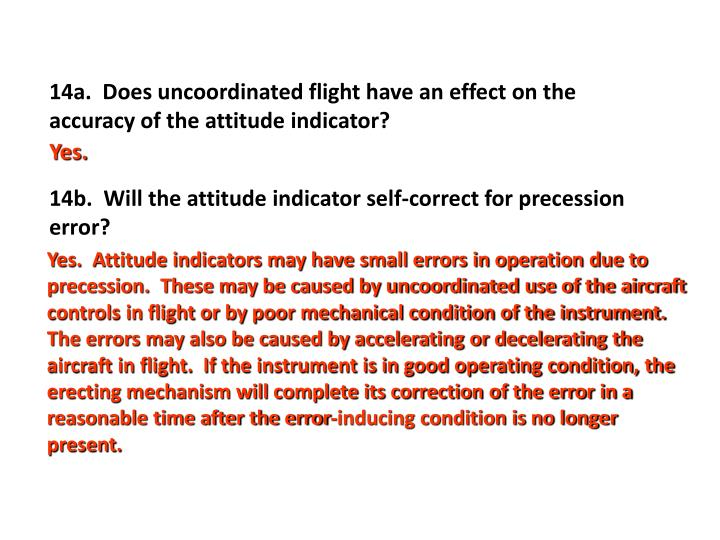 14a.  Does uncoordinated flight have an effect on the accuracy of the attitude indicator?