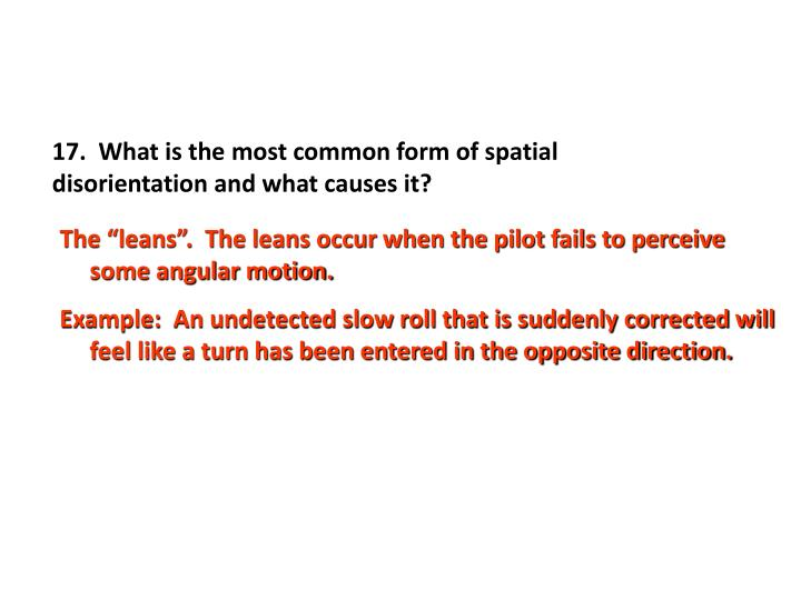 17.  What is the most common form of spatial disorientation and what causes it?