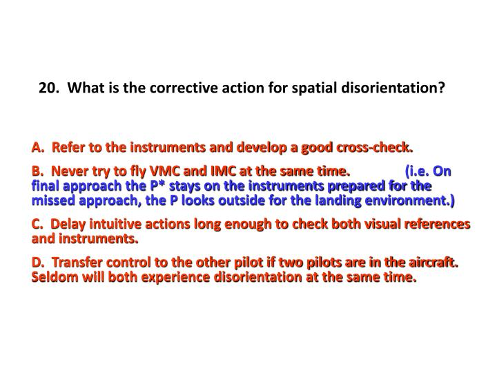 20.  What is the corrective action for spatial disorientation?