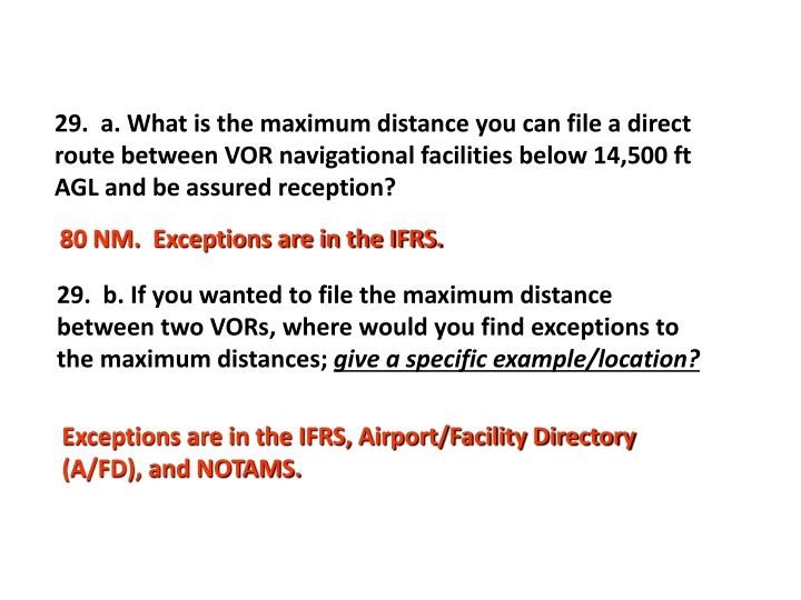 29.  a. What is the maximum distance you can file a direct route between VOR navigational facilities below 14,500 ft AGL and be assured reception?
