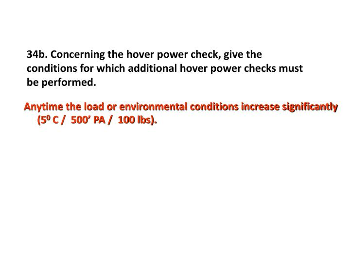34b. Concerning the hover power check, give the conditions for which additional hover power checks must be performed.