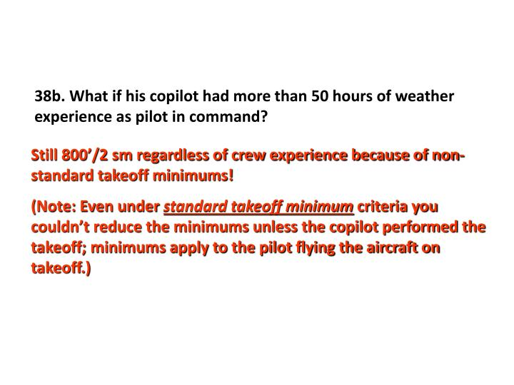 38b. What if his copilot had more than 50 hours of weather experience as pilot in command?