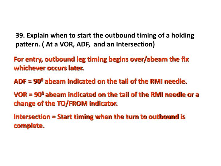 39. Explain when to start the outbound timing of a holding pattern. ( At a VOR, ADF,  and an Intersection)