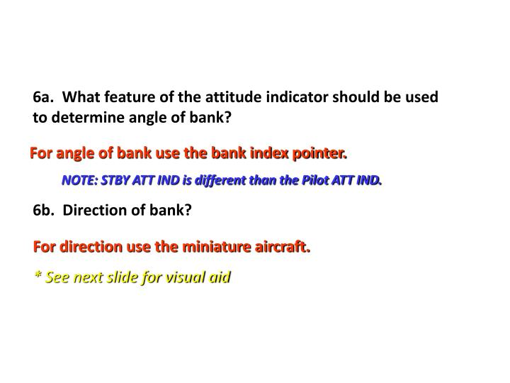6a.  What feature of the attitude indicator should be used to determine angle of bank?