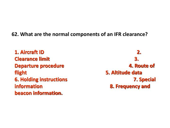 62. What are the normal components of an IFR clearance?