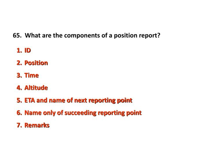 65.  What are the components of a position report?