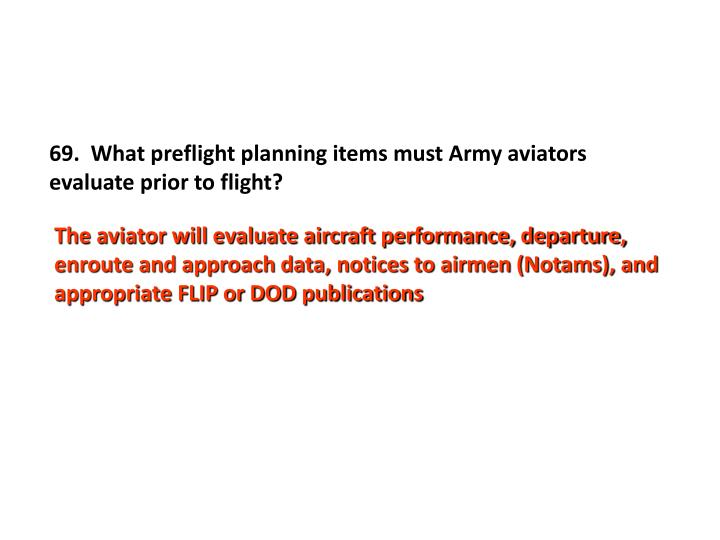 69.  What preflight planning items must Army aviators evaluate prior to flight?
