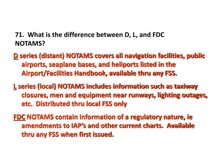 71.  What is the difference between D, L, and FDC NOTAMS?