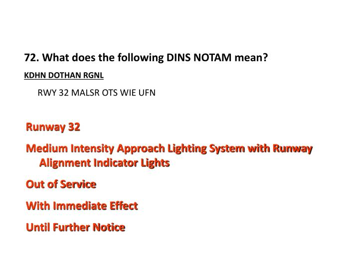 72. What does the following DINS NOTAM mean?
