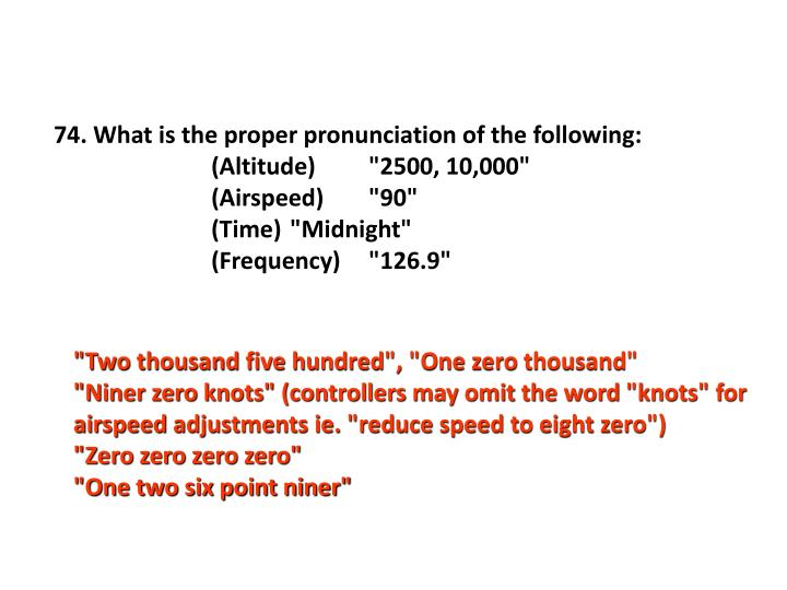 74. What is the proper pronunciation of the following: