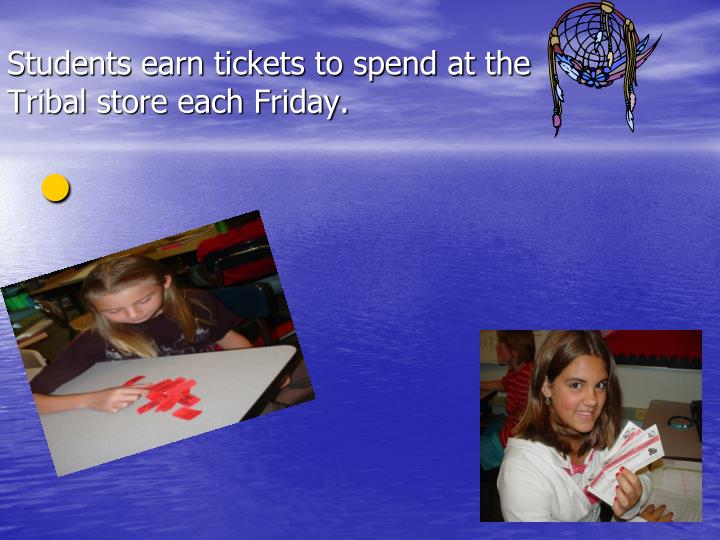 Students earn tickets to spend at the Tribal store each Friday.