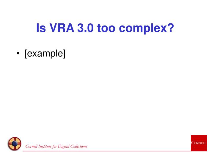 Is VRA 3.0 too complex?