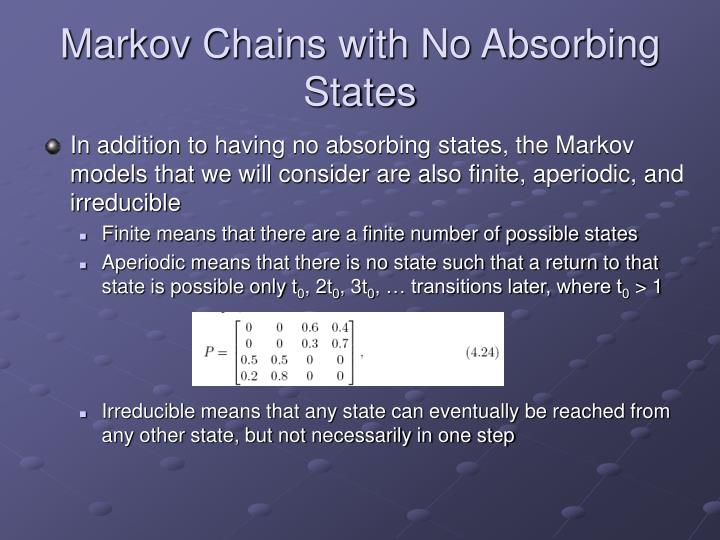 Markov Chains with No Absorbing States