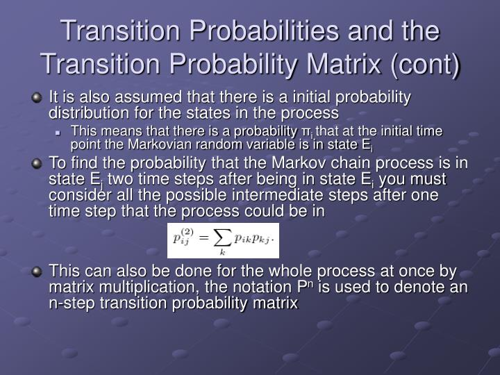 Transition Probabilities and the Transition Probability Matrix (cont)