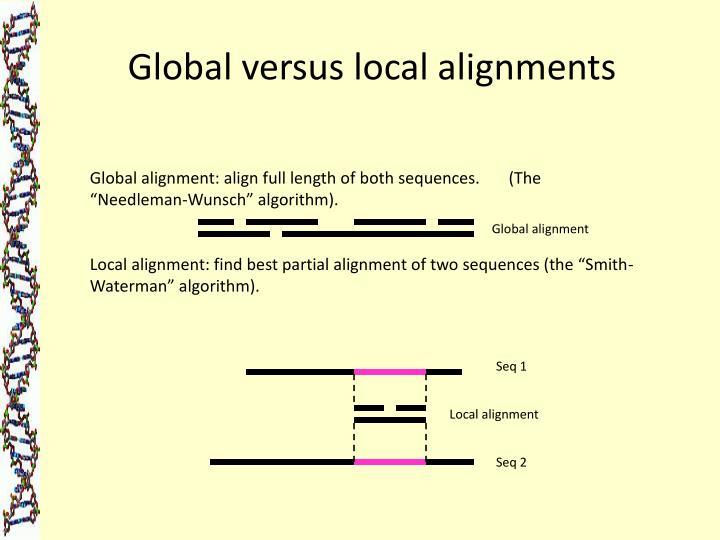 Global versus local alignments