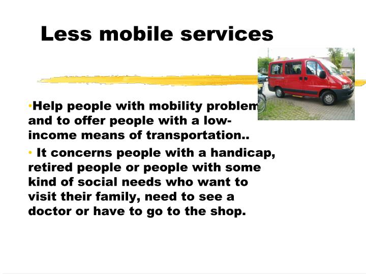 Less mobile services
