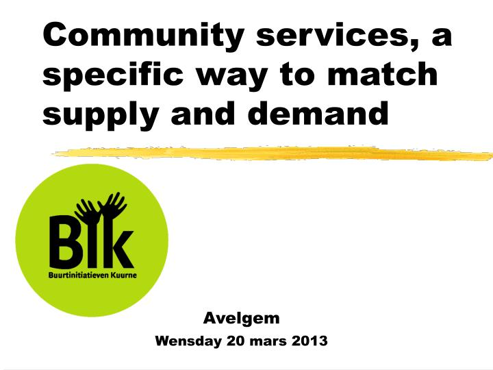 Community services, a specific way to match supply and demand