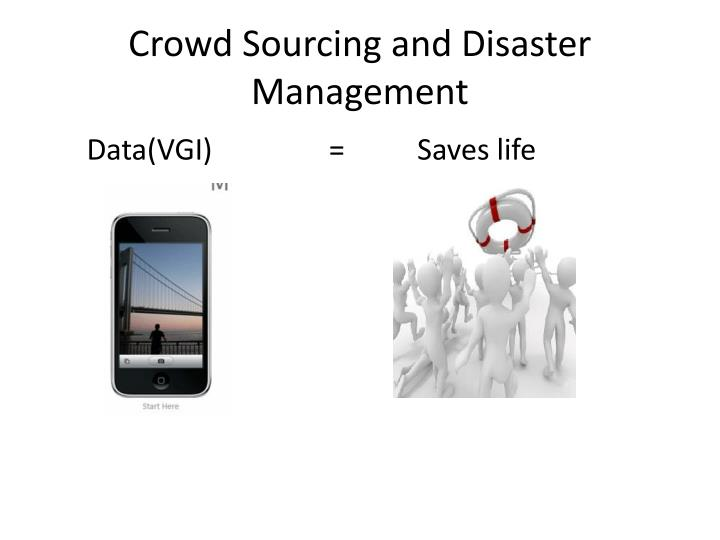 Crowd Sourcing and Disaster Management