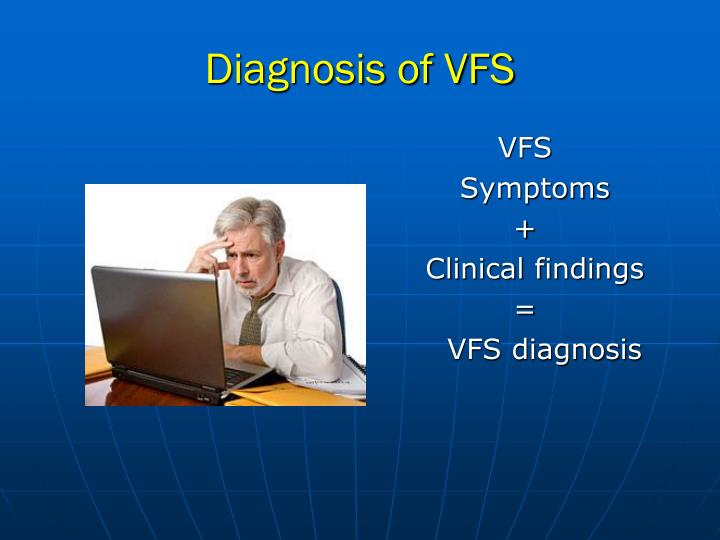 Diagnosis of VFS