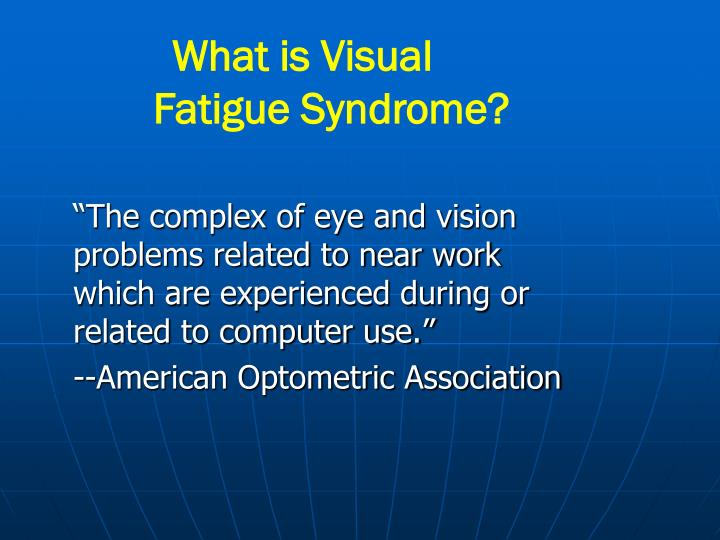 """The complex of eye and vision problems related to near work which are experienced during or related to computer use."""