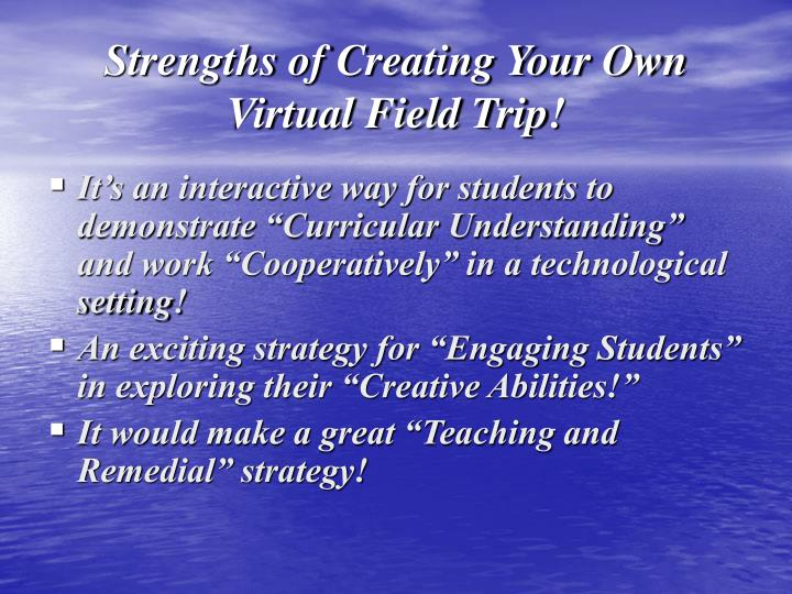 Strengths of Creating Your Own Virtual Field Trip!