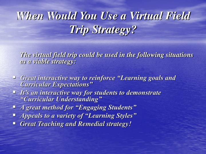 When Would You Use a Virtual Field Trip Strategy?
