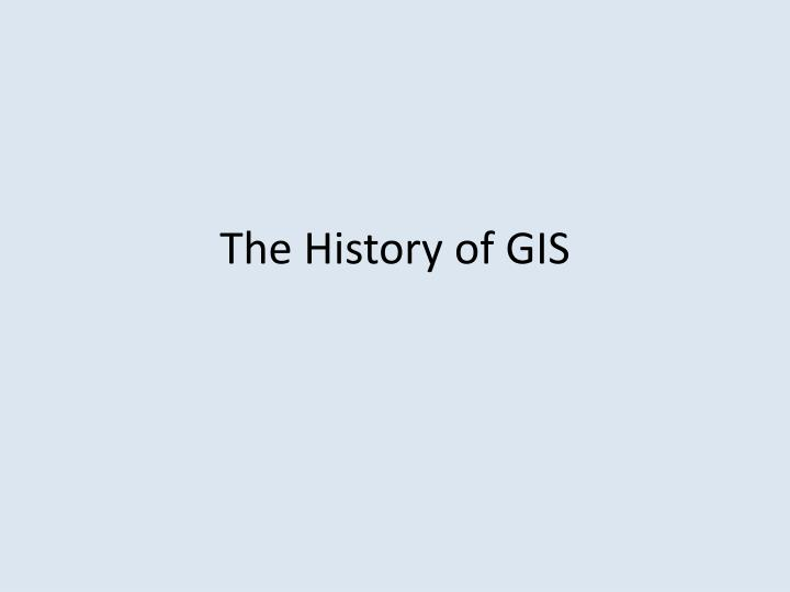 The History of GIS
