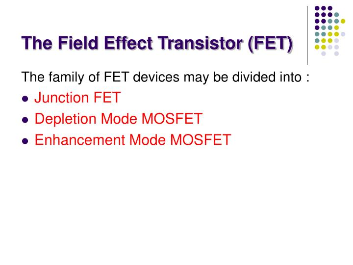 The Field Effect Transistor (FET)
