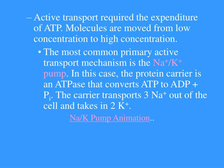 Active transport required the expenditure of ATP. Molecules are moved from low concentration to high concentration.