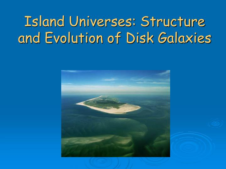 Island Universes: Structure and Evolution of Disk Galaxies