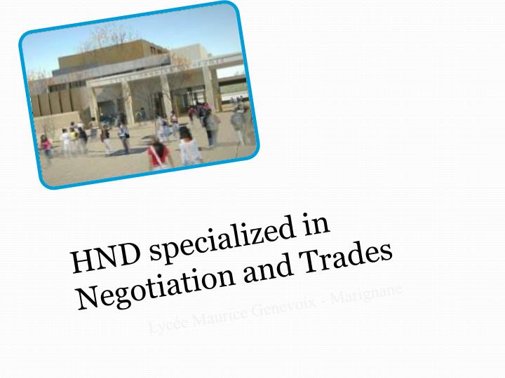 HND specialized in Negotiation and Trades