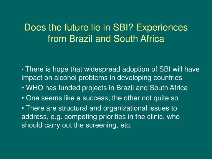 Does the future lie in SBI? Experiences from Brazil and South Africa