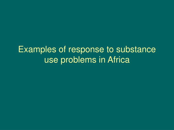 Examples of response to substance use problems in Africa