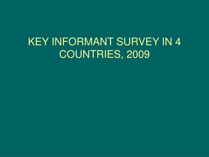 KEY INFORMANT SURVEY IN 4 COUNTRIES, 2009