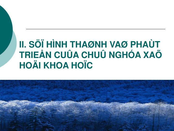 II. SÖÏ HÌNH THAØNH VAØ PHAÙT TRIEÅN CUÛA CHUÛ NGHÓA XAÕ HOÄI KHOA HOÏC