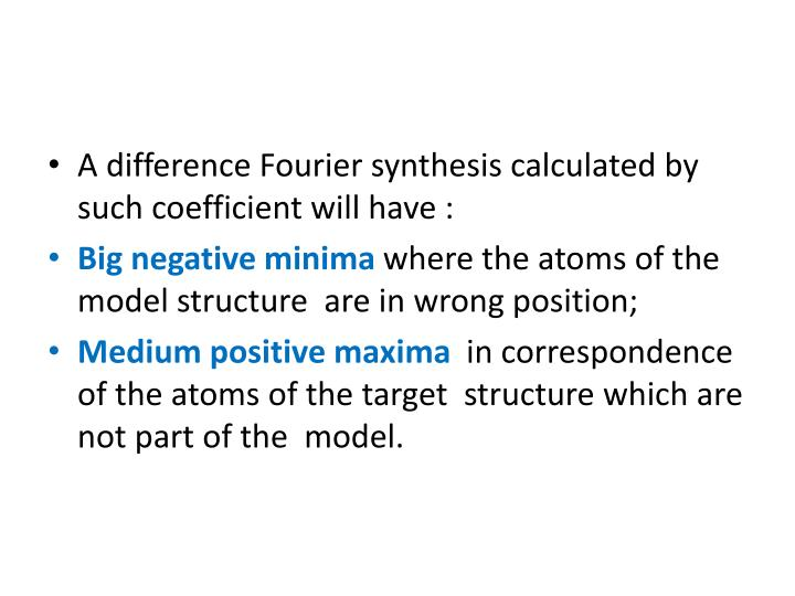 A difference Fourier synthesis calculated by such coefficient will have :