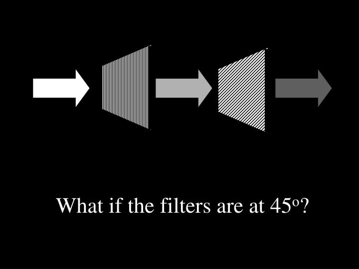 What if the filters are at 45