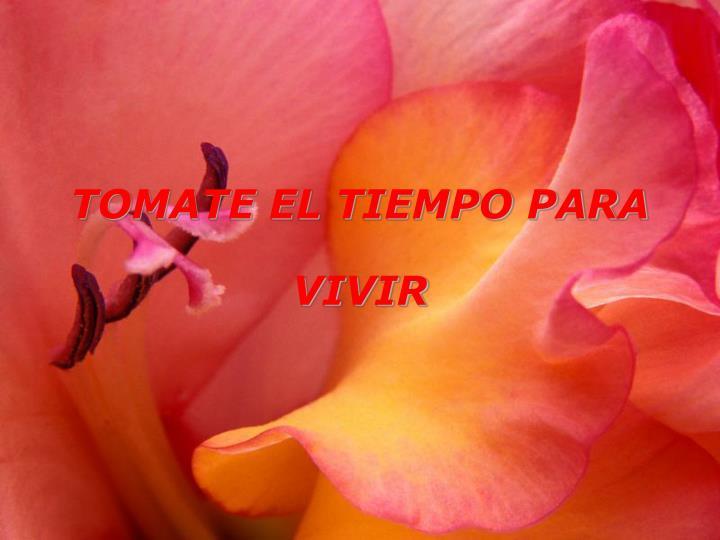 TOMATE EL TIEMPO PARA VIVIR