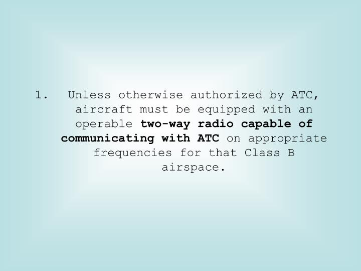 Unless otherwise authorized by ATC, aircraft must be equipped with an operable