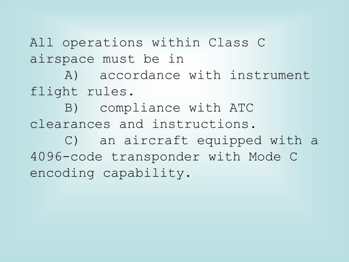 All operations within Class C airspace must be in