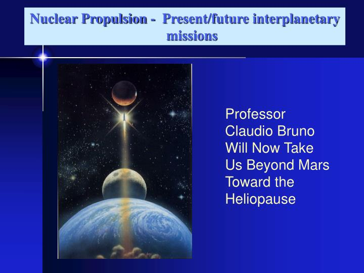 Nuclear Propulsion -  Present/future interplanetary missions