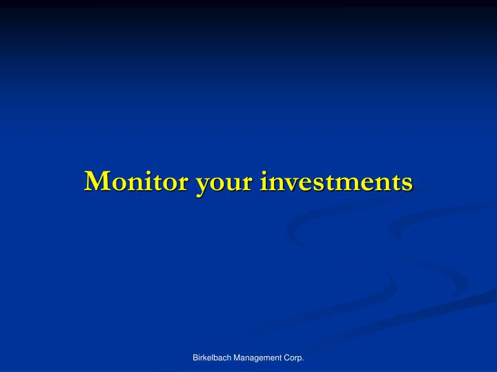 Monitor your investments