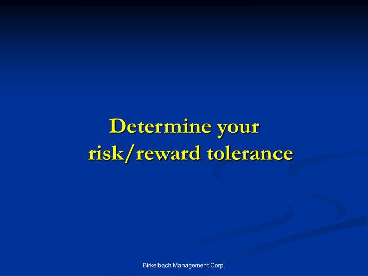 Determine your risk/reward tolerance