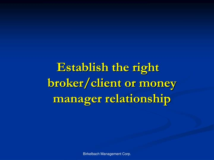 Establish the right broker/client or money manager relationship