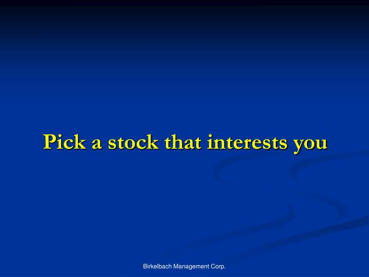 Pick a stock that interests you