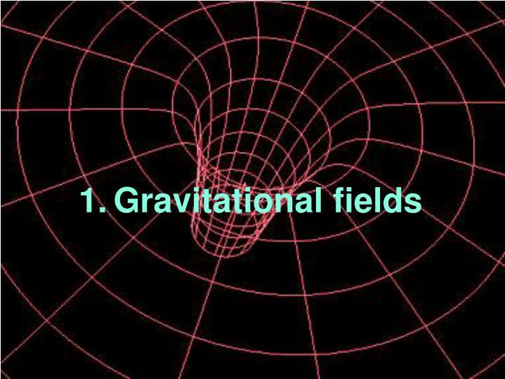 1.Gravitational fields