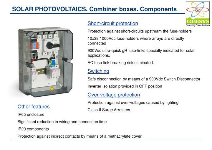 SOLAR PHOTOVOLTAICS. Combiner boxes. Components