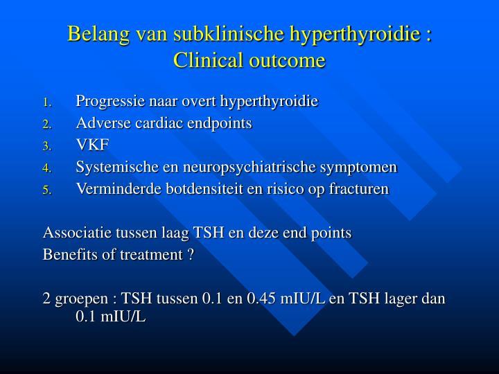 Belang van subklinische hyperthyroidie : Clinical outcome